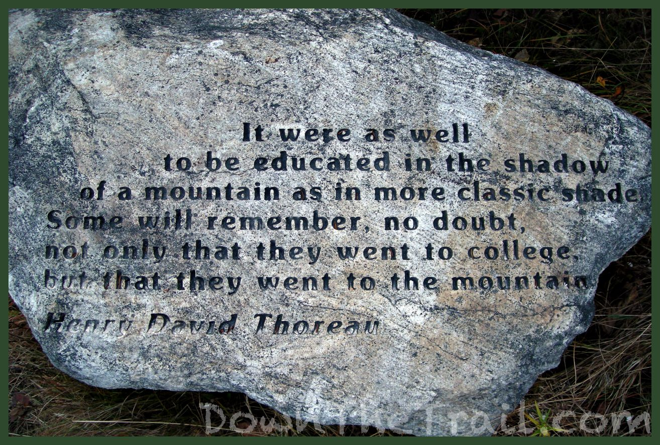 It were as well to be educated in the shadow of a mountain as in more classic shade. Some will remember, no doubt, not only that they went to college, but that they went to the mountain. Henry David Thoreau